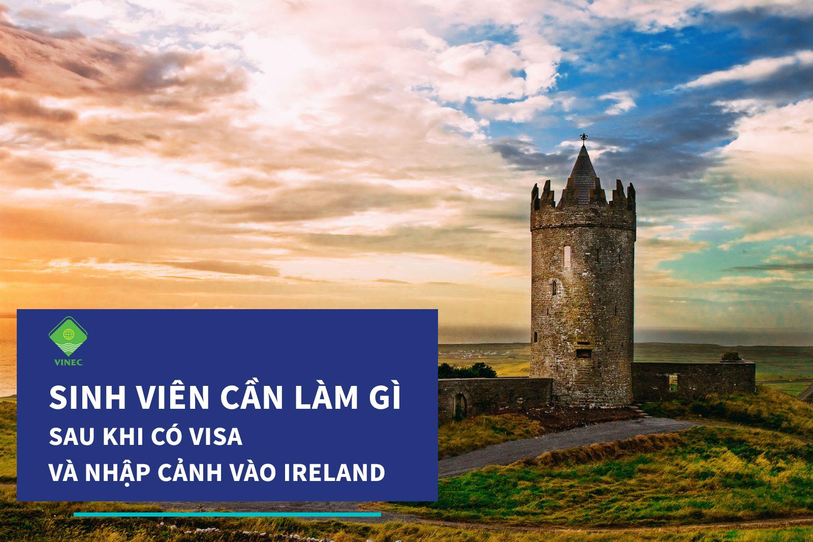 SINH VIÊN CẦN LÀM GÌ SAU KHI CÓ VISA VÀ NHẬP CẢNH VÀO IRELAND